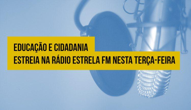 Educação e Cidadania estreia na rádio Estrela FM nesta terça-feira, 21